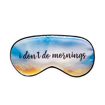 Sleep Mask - I Don't Do Mornings